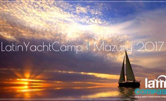 Obóz żeglarski na Mazurach – Latin Yacht Camp 2017